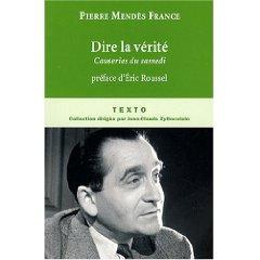 Pierre Mendès-France : Dire la vérité. Causeries du samedi