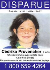 DISPARUE DEPUIS LE 31 JUILLET 2007 Cédrika Provencher, 9 ans cheveux brun avec reflets roux 1,52m (5 pieds)Elle portait une robe vert lime et des sandales de plage 1.800.659.4264