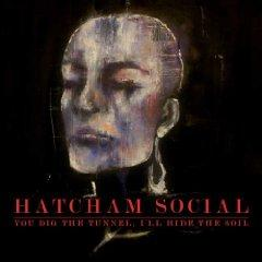 Hatcham Social - You Dig The Tunnel, I'll Hide The Soil