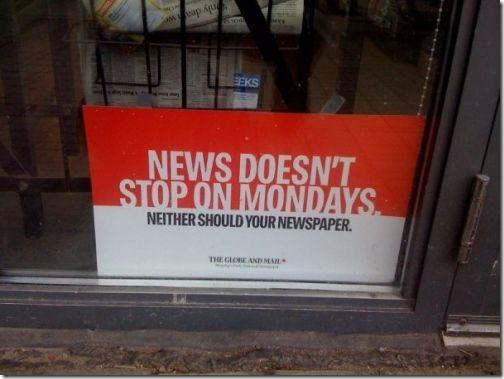 News doesn't stop on mondays neither your newspaper - globeandmail