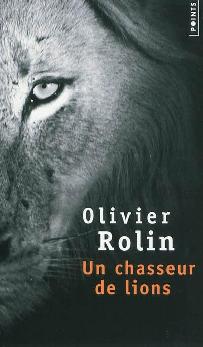 Olivier Rolin, Un chasseur de lions, éd. Points