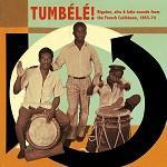 Tumbélé ! Biguine : French Caribbean 1963-74