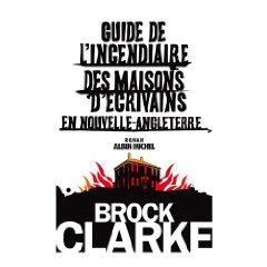 Rentrée littéraire: Guide de l'incendiaire…, Brock Clarke
