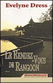 LE RENDEZ VOUS DE RANGOON, d'Evelyne DRESS