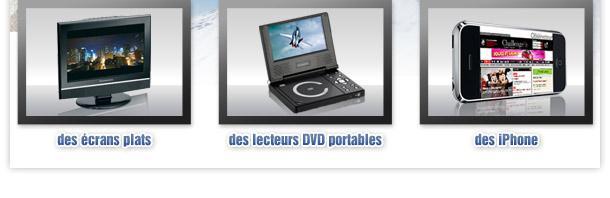 Gagnez des écrans plats, des lecteurs DVD, des iPhones 3GS...