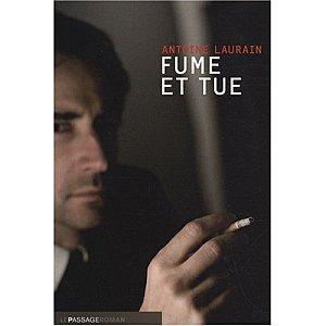 Fume et tue - Antoine Laurain
