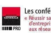 Conférence Société Générale: Réussir création reprise d'entreprises grâce réseaux