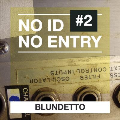 Blundetto - No ID No Entry #2