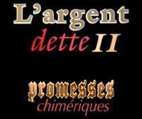 L'Argent Dette II : Promesses chimériques
