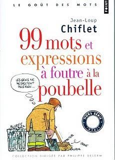 99 MOTS ET EXPRESSIONS À FOUTRE À LA POUBELLE - Jean-Loup Chiflet