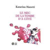 Le Mec de la tombe d'à côté / Katarina Mazetti