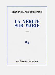 La vérité sur Marie; Jean-Philippe Toussaint