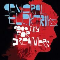 General Elektriks - Good City for Dreamers (2009)