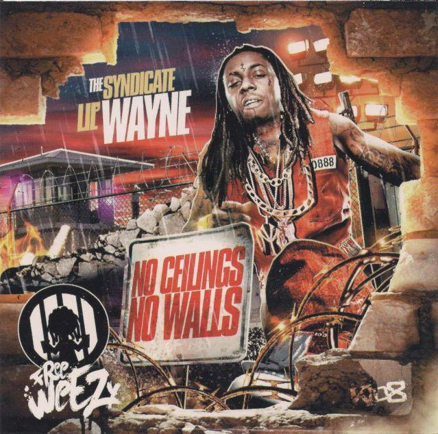 2010 08:04:00 AM CDT   128 comments Lil Wayne No Ceilings No Walls Lil' Wayne   No Ceilings (Feat. Baby) 03. Lil' Wayne   Watch My Shoes. 04