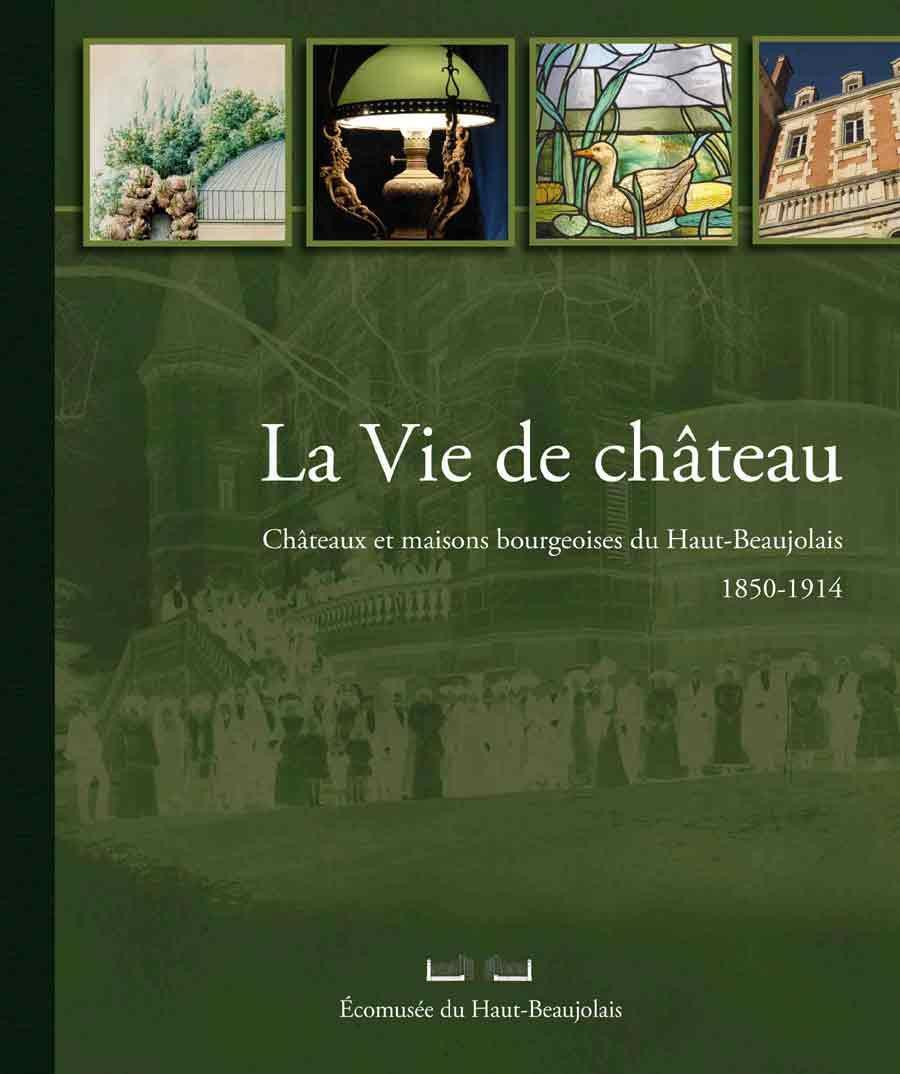 la vie de ch teau ch teaux et maisons bourgeoises du haut beaujolais lire. Black Bedroom Furniture Sets. Home Design Ideas