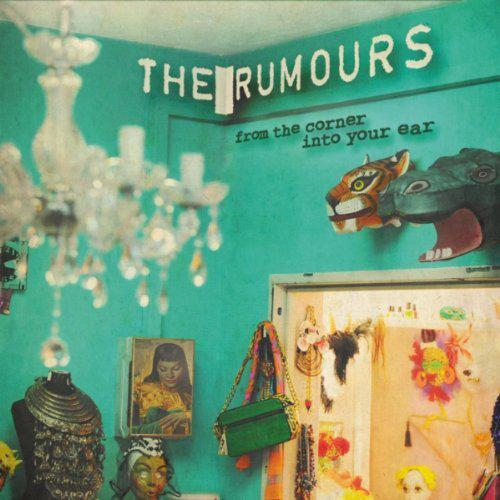 The Rumours – From The Corner Into Your Ear