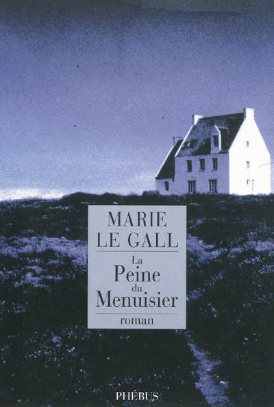LA PEINE DU MENUISIER, de Marie Le GALL