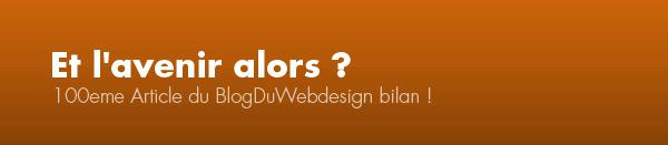 100eme Article du Blog Du Webdesign bilan !