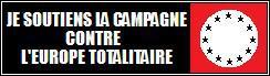 Appel aux blogueurs : Apportez massivement votre soutien à la Campagne contre l'Europe Totalitaire !