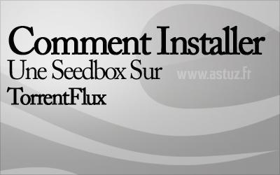 tutoriel torrentflux comment installer une seedbox. Black Bedroom Furniture Sets. Home Design Ideas
