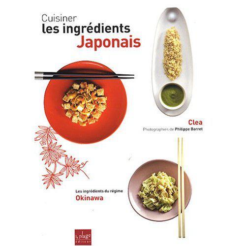 Cuisiner les ingr dients japonais livre de clea d couvrir - Apprendre a cuisiner japonais ...
