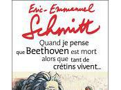 Quand pense beethoven mort alors tant crétins vivent, Eric-Emmanuel Schmitt
