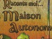 """Raconte moi... maison autonome"""