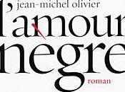 """""""L'amour nègre"""" Jean-Michel Olivier"""