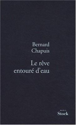 Le rêve entouré d'eau, de Bernard Chapuis, Prix des deux Magots 2010