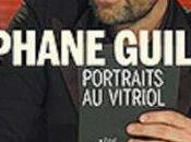 Stéphane Guillon: Portraits Vitriol
