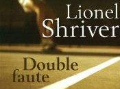 Double Faute Lionel Shriver
