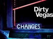 Dirty Vegas Changes
