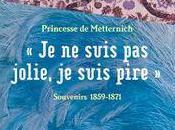 suis jolie, pire, souvenirs Princesse Metternich