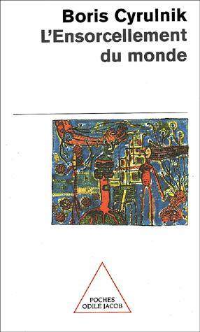 J'ai lu pour vous … l'ensorcellement du monde de Boris Cyrulnik