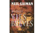 Neil Gaiman Sandman, Vies Brèves