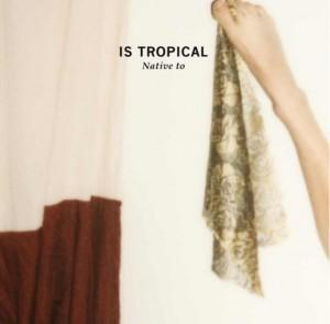 """CRITIQUE : Is Tropical – """"Native To"""""""