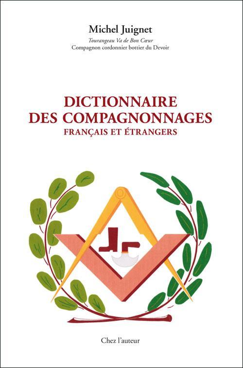 Le Dictionnaire des compagnonnages français et étrangers, par Michel Juignet, Tourangeau Va de Bon Cœur, Compagnon cordonnier bottier du Devoir