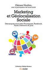 Marketing et Géolocalisation sociale, le dernier né de la collection Médias Sociaux