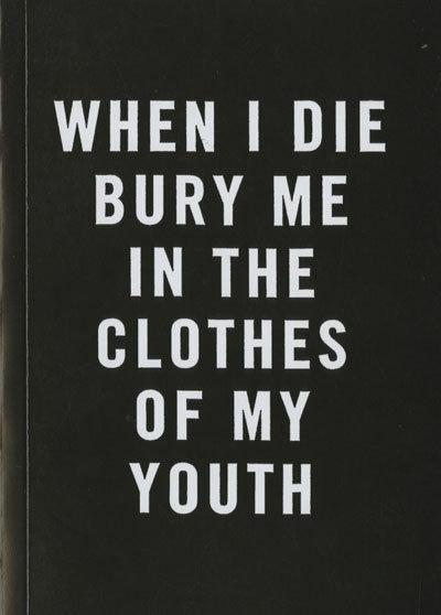 when-i-die-bury-me-in-the-clothes-of-my-youth.jpeg