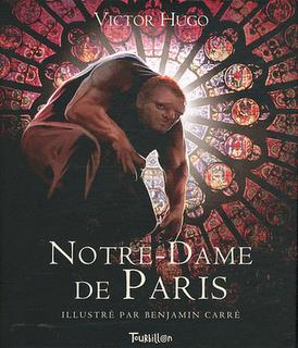 Notre Dame de Paris de Victor Hugo adapté par Thomas Leclère et illustré par Benjamin Carré