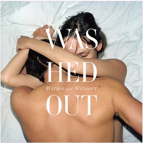 Washed Out: Within & Without - LP Streaming &