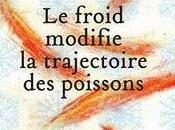 """froid modifie trajectoire poissons"""" Pierre Szalowski"""