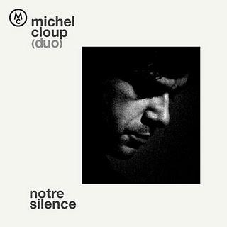 Michel Cloup (Duo) - Notre Silence (2011)