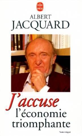 «J'accuse l'économie triomphante »  Albert Jacquard