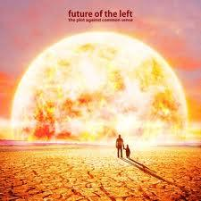 Future Of The Left - The Plot Against Common Sense