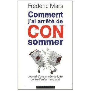 Comment j'ai arrêté de CONsommer Frédéric Mars Lectures de Liliba