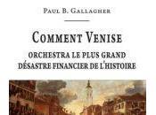 Gallagher Paul Comment Venise orchestra plus grand désastre financier l'histoire