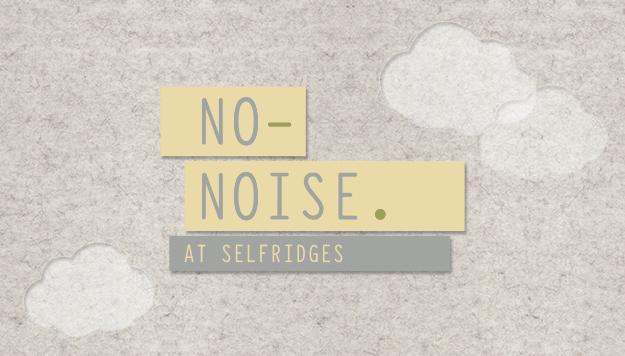 No Noise Selfridges