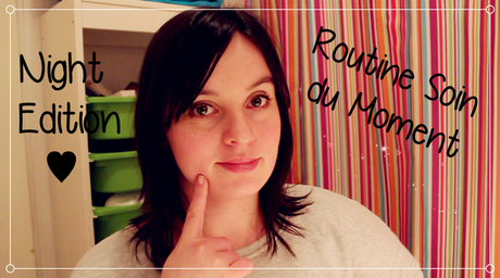 Routine Soin du Moment : Night Edition ♥