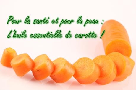 huile essentielle de carotte pour la peau et la santé